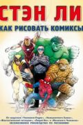 Читать Stan Lee's How to Draw Comics: From the Legendary Creator of Spider-Man, The Incredible Hulk, Fantastic Four, X-Men, and Iron Man / Стэн Ли: Как рисовать комиксы онлайн, бесплатно